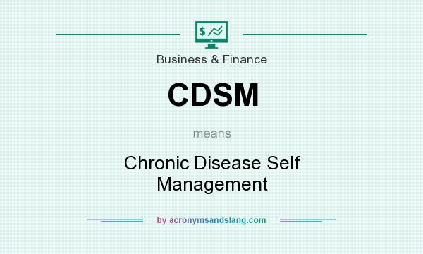 What does CDSM mean? It stands for Chronic Disease Self Management