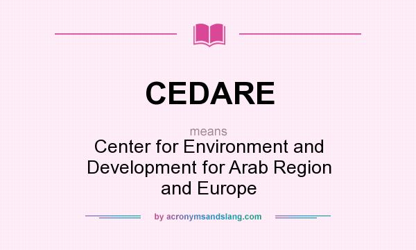 What does CEDARE mean? It stands for Center for Environment and Development for Arab Region and Europe