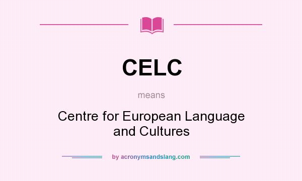 What does CELC mean? It stands for Centre for European Language and Cultures