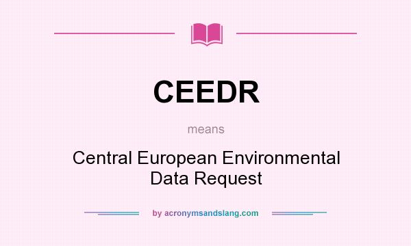 What does CEEDR mean? It stands for Central European Environmental Data Request