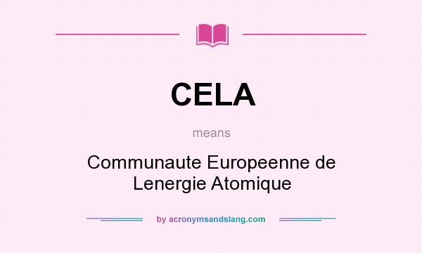 What does CELA mean? It stands for Communaute Europeenne de Lenergie Atomique