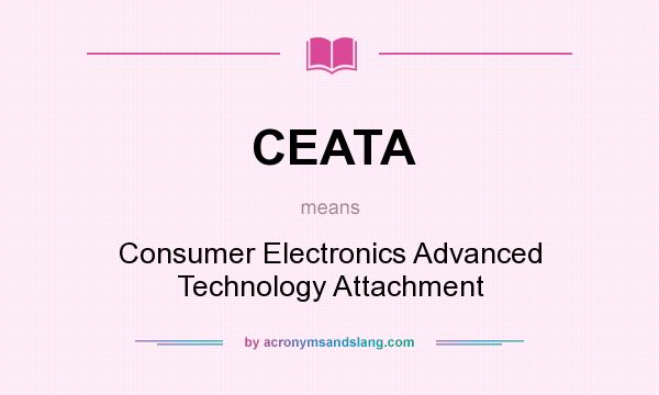 What does CEATA mean? It stands for Consumer Electronics Advanced Technology Attachment