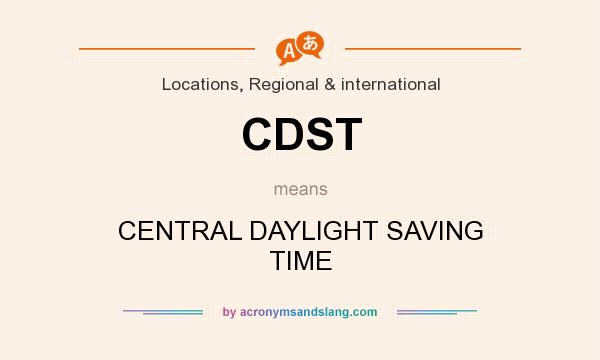 What does CDST mean? It stands for CENTRAL DAYLIGHT SAVING TIME