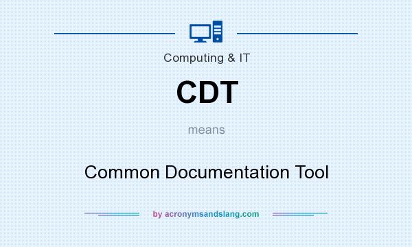 What does CDT mean? It stands for Common Documentation Tool