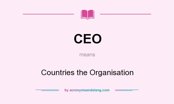What does CEO mean? It stands for Countries the Organisation