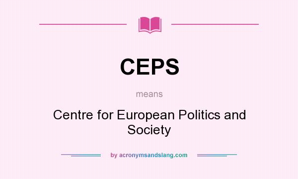 What does CEPS mean? It stands for Centre for European Politics and Society