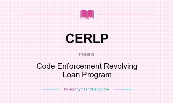 What does CERLP mean? It stands for Code Enforcement Revolving Loan Program