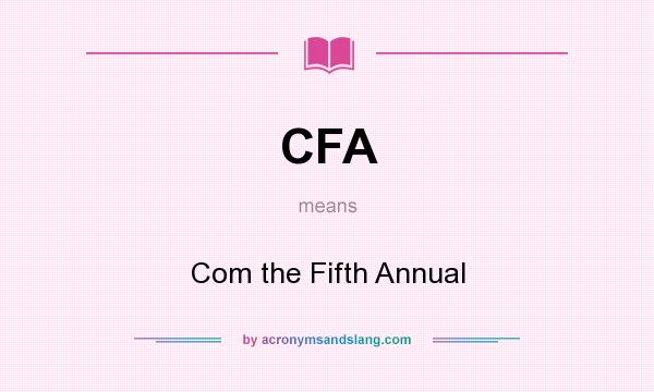 What does CFA mean? It stands for Com the Fifth Annual
