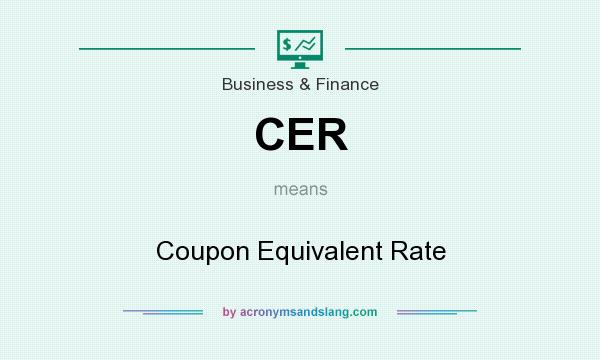 What does CER mean? It stands for Coupon Equivalent Rate