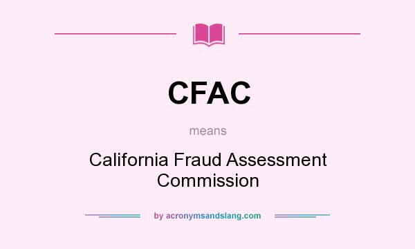 What does CFAC mean? It stands for California Fraud Assessment Commission