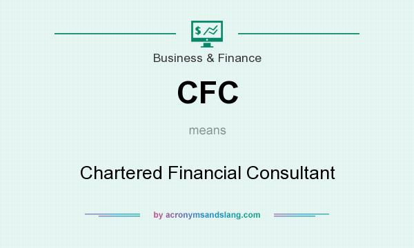 What does CFC mean? It stands for Chartered Financial Consultant
