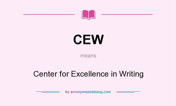 What does CEW mean? It stands for Center for Excellence in Writing