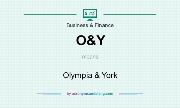 What does O&Y mean? It stands for Olympia & York