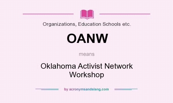 What does OANW mean? It stands for Oklahoma Activist Network Workshop