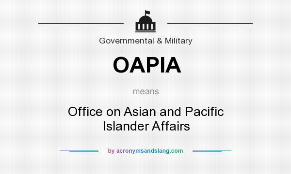 What does OAPIA mean? It stands for Office on Asian and Pacific Islander Affairs