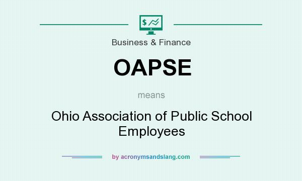 What does OAPSE mean? It stands for Ohio Association of Public School Employees