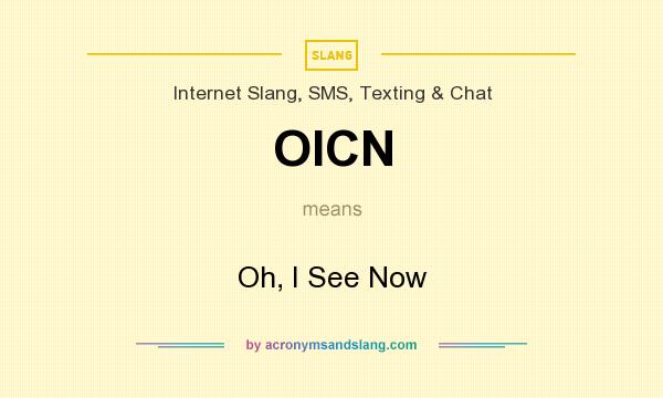 What does OICN mean? It stands for Oh, I See Now