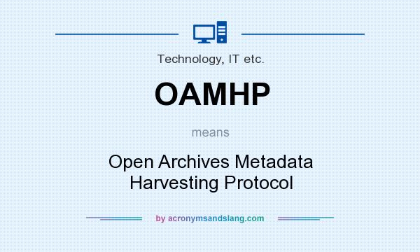 What does OAMHP mean? It stands for Open Archives Metadata Harvesting Protocol