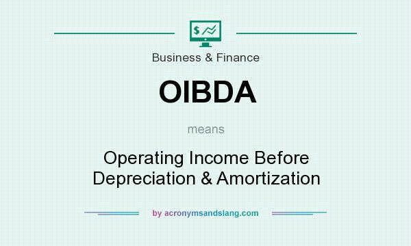 What does OIBDA mean? It stands for Operating Income Before Depreciation & Amortization