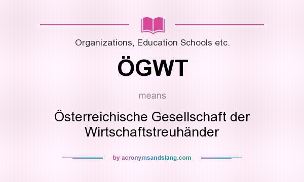 What does ÖGWT mean? It stands for Österreichische Gesellschaft der Wirtschaftstreuhänder