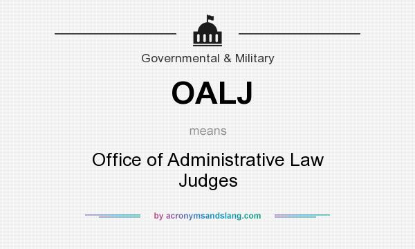 What does OALJ mean? It stands for Office of Administrative Law Judges