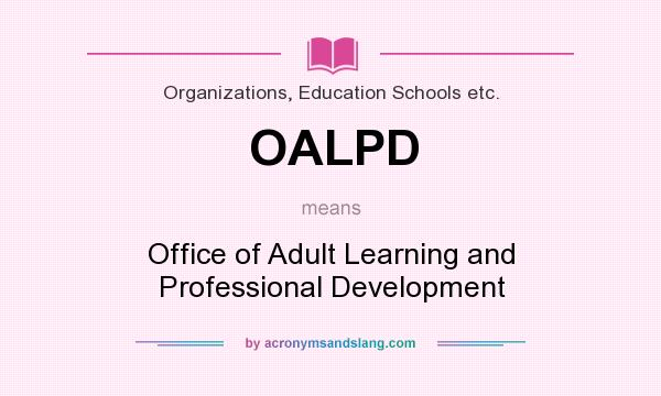 What does OALPD mean? It stands for Office of Adult Learning and Professional Development