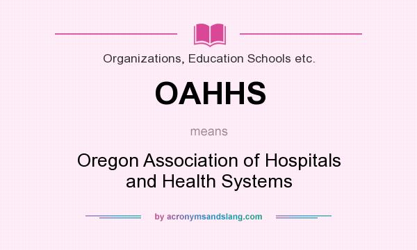 What does OAHHS mean? It stands for Oregon Association of Hospitals and Health Systems
