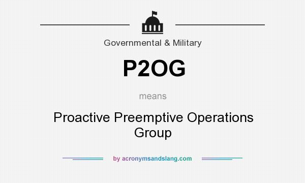What does P2OG mean? It stands for Proactive Preemptive Operations Group