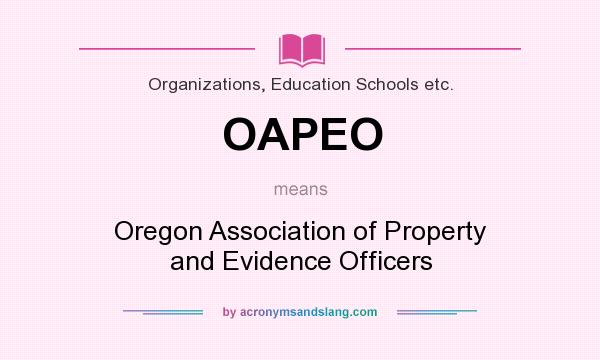 What does OAPEO mean? It stands for Oregon Association of Property and Evidence Officers