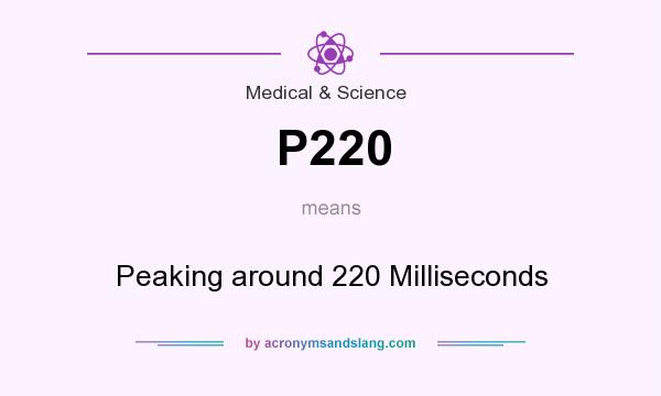 What does P220 mean? It stands for Peaking around 220 Milliseconds