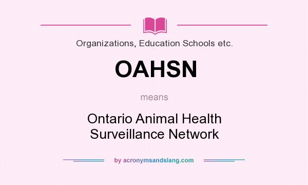 What does OAHSN mean? It stands for Ontario Animal Health Surveillance Network