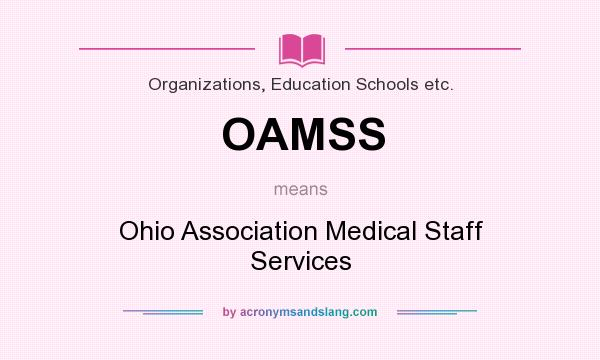 What does OAMSS mean? It stands for Ohio Association Medical Staff Services
