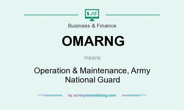 What does OMARNG mean? It stands for Operation & Maintenance, Army National Guard