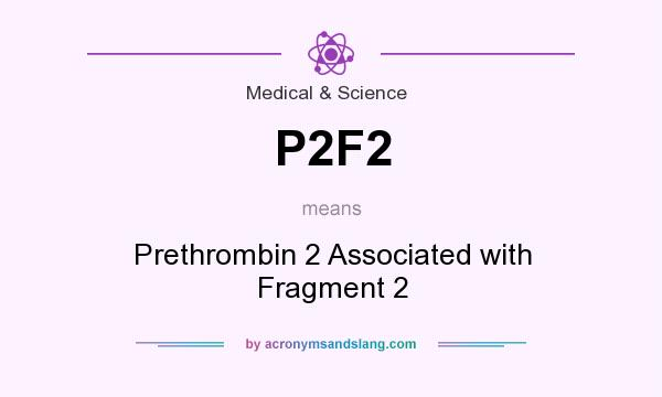 What does P2F2 mean? It stands for Prethrombin 2 Associated with Fragment 2