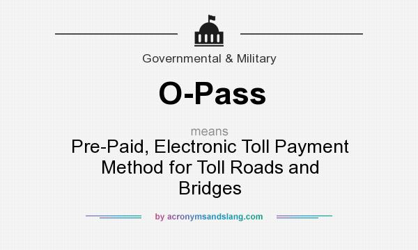 What does O-Pass mean? It stands for Pre-Paid, Electronic Toll Payment Method for Toll Roads and Bridges