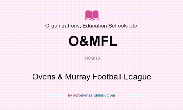 What does O&MFL mean? It stands for Ovens & Murray Football League