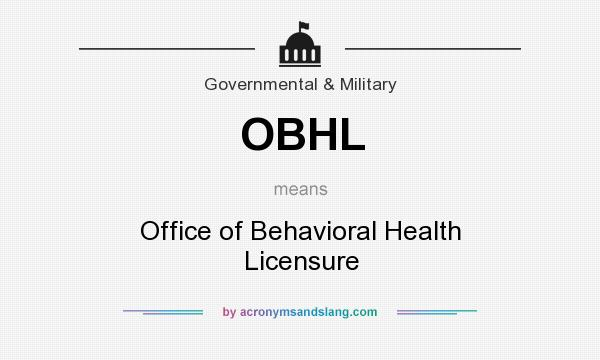 What does OBHL mean? It stands for Office of Behavioral Health Licensure