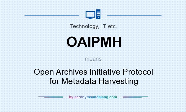 What does OAIPMH mean? It stands for Open Archives Initiative Protocol for Metadata Harvesting