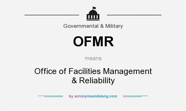 What does OFMR mean? It stands for Office of Facilities Management & Reliability