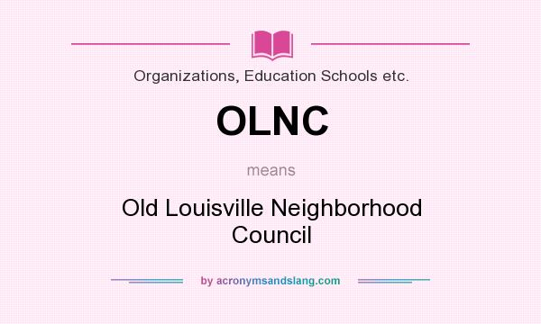 What does OLNC mean? It stands for Old Louisville Neighborhood Council