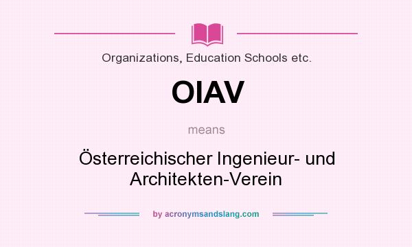 What does OIAV mean? It stands for Österreichischer Ingenieur- und Architekten-Verein