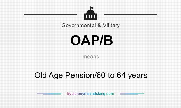 What does OAP/B mean? It stands for Old Age Pension/60 to 64 years