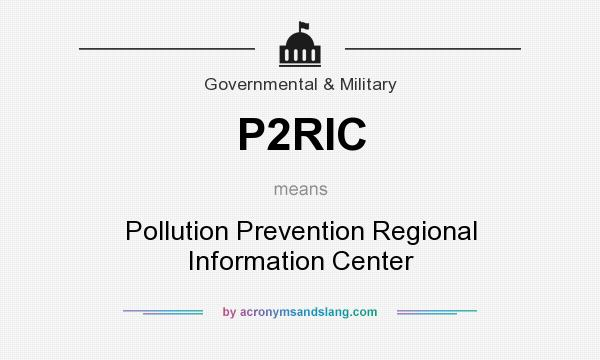 What does P2RIC mean? It stands for Pollution Prevention Regional Information Center
