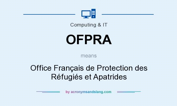 What does OFPRA mean? It stands for Office Français de Protection des Réfugiés et Apatrides