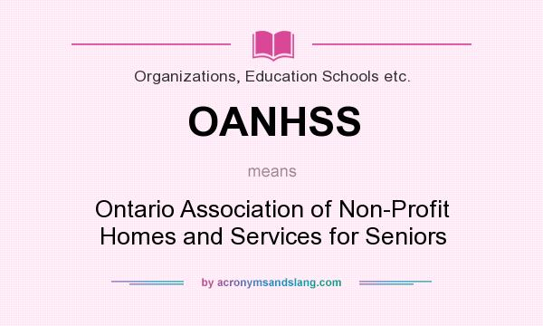 What does OANHSS mean? It stands for Ontario Association of Non-Profit Homes and Services for Seniors