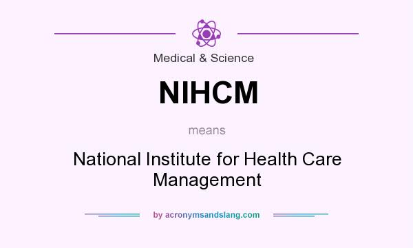 What does NIHCM mean? It stands for National Institute for Health Care Management
