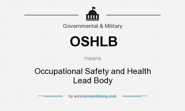 What does OSHLB mean? It stands for Occupational Safety and Health Lead Body