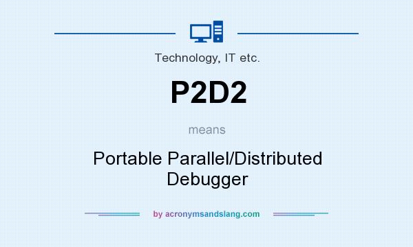 What does P2D2 mean? It stands for Portable Parallel/Distributed Debugger