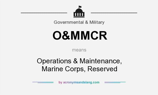 What does O&MMCR mean? It stands for Operations & Maintenance, Marine Corps, Reserved