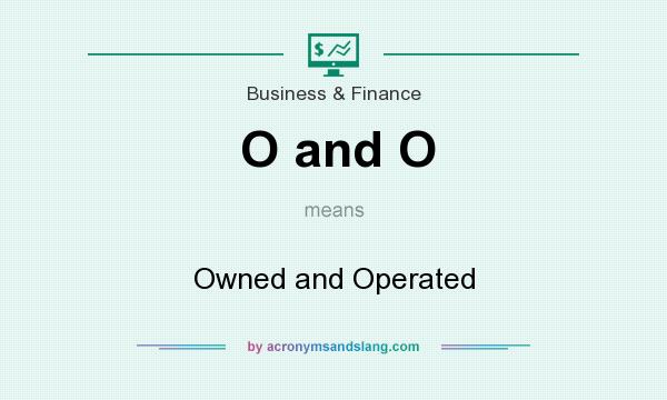 What does O and O mean? It stands for Owned and Operated